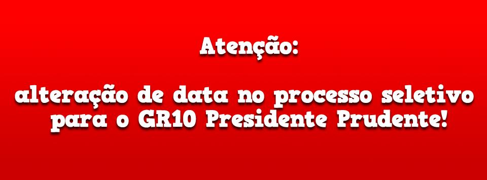 Atenção: alteração de data no processo seletivo para o GR10 Presidente Prudente!